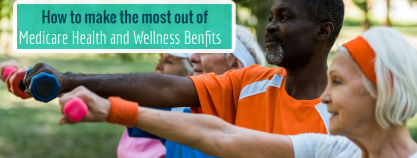 , How to Make the Most Out of Medicare Health and Wellness Benefits